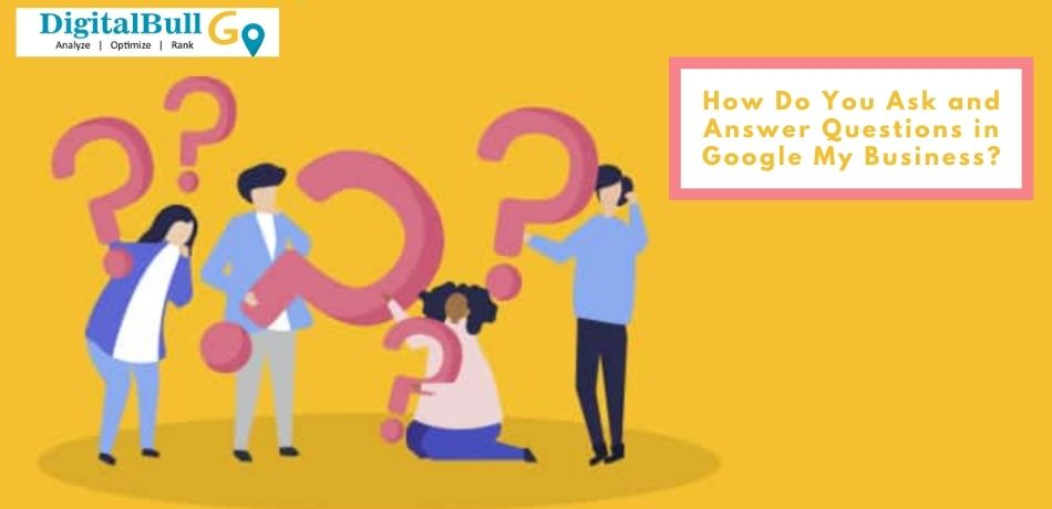 DigitalBull GO How Do You Ask and Answer Questions in Google My Business? 3