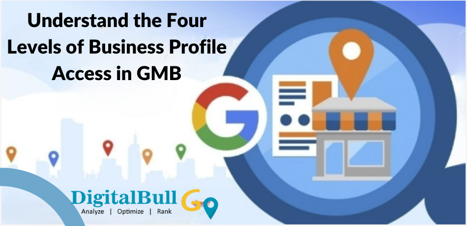 DigitalBull GO Understand the Four Levels of Business Profile Access in GMB 1